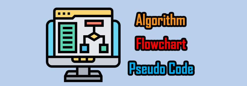Fifth Chapter Lesson-4: Algorithm, Flowchart and Pseudo code.